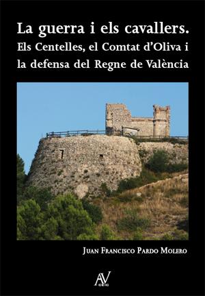 La guerra i els cavallers. Els Centelles, el Comtat d'Oliva i la defensa del Regne de València Image