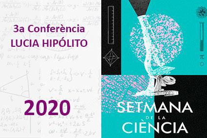 3a CONFERÈNCIA SETMANA DE LA CIÈNCIA 2020. LUCIA HIPÓLITO