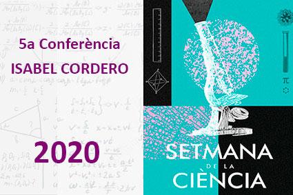 5a CONFERÈNCIA DE LA SETMANA DE LA CIÈNCIA. Isabel Cordero.