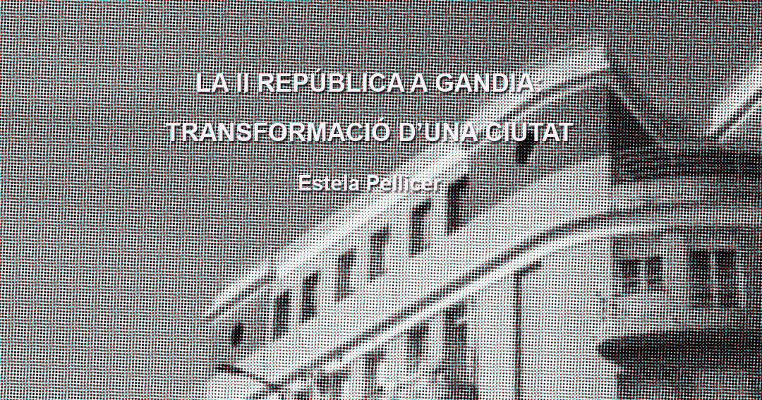 LA II REPÚBLICA A GANDIA: TRANSFORMACIÓ D'UNA CIUTAT